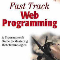 Fast Track Web Programming : A Programmer's Guide to Mastering Web Technologies