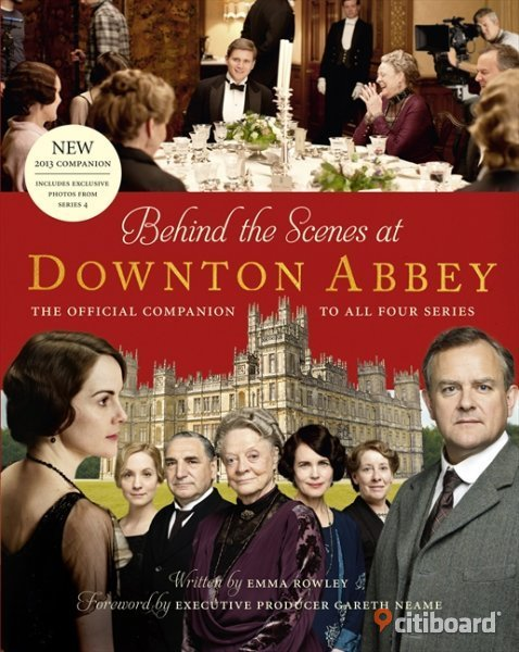 Behind the Scenes at Downton Abbey: The Official Companion to all Four Series by Emma Rowley Stockholm